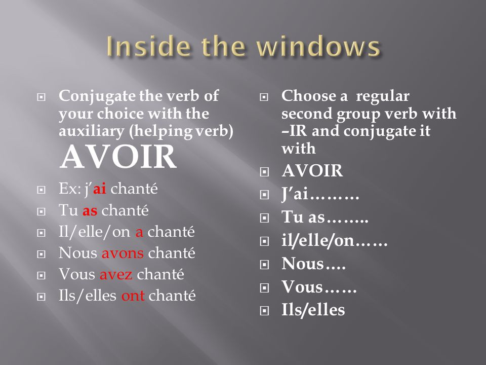 Conjugate the verb of your choice with the auxiliary (helping verb) AVOIR Ex: j ai chanté Tu as chanté Il/elle/on a chanté Nous avons chanté Vous avez