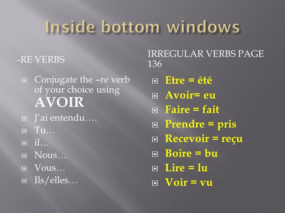 -RE VERBS IRREGULAR VERBS PAGE 136 Conjugate the –re verb of your choice using AVOIR Jai entendu….