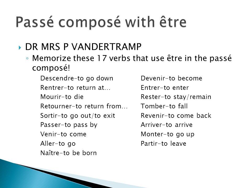 DR MRS P VANDERTRAMP Memorize these 17 verbs that use être in the passé composé.