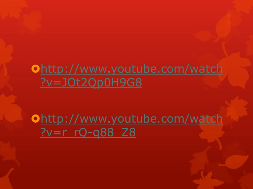 http://www.youtube.com/watch ?v=JOt2Qp0H9G8 http://www.youtube.com/watch ?v=JOt2Qp0H9G8 http://www.youtube.com/watch ?v=r_rQ-q88_Z8 http://www.youtube