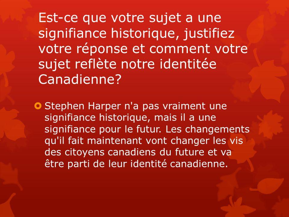 Est-ce que votre sujet a une signifiance historique, justifiez votre réponse et comment votre sujet reflète notre identitée Canadienne.