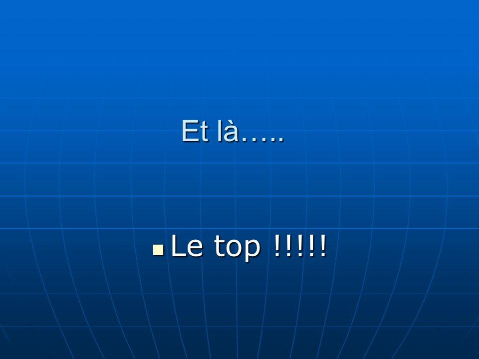 Et là….. Le top !!!!! Le top !!!!!