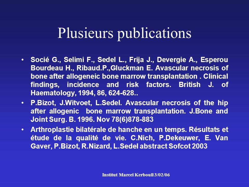 Institut Marcel Kerboull 3/02/06 Plusieurs publications Socié G., Selimi F., Sedel L., Frija J., Devergie A., Esperou Bourdeau H., Ribaud.P.,Gluckman E.