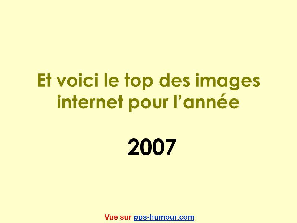 Et voici le top des images internet pour lannée 2007 Vue sur pps-humour.compps-humour.com