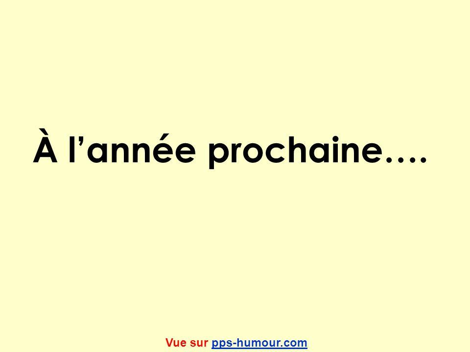 À lannée prochaine…. Vue sur pps-humour.compps-humour.com
