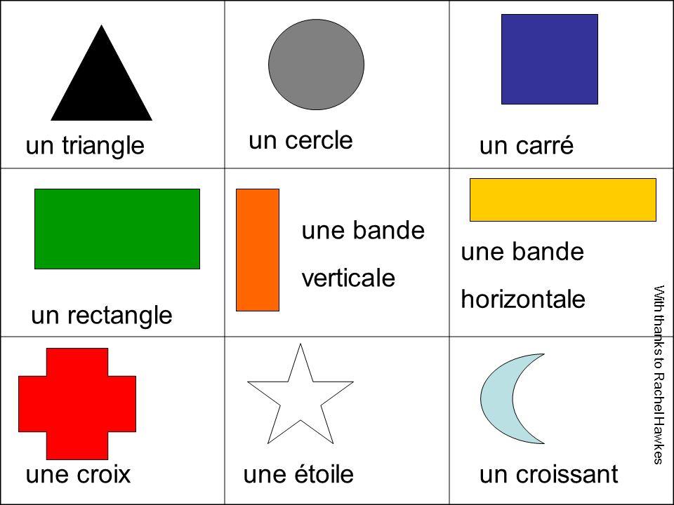 Il y a …… Cest…… un croissant un rectangle un carré un cercle une bande verticale une bande horizontale une croix une étoile rouge bleu/bleue jaune gris/grise blanc/blanche noir/noire vert/verte bleu clair orange