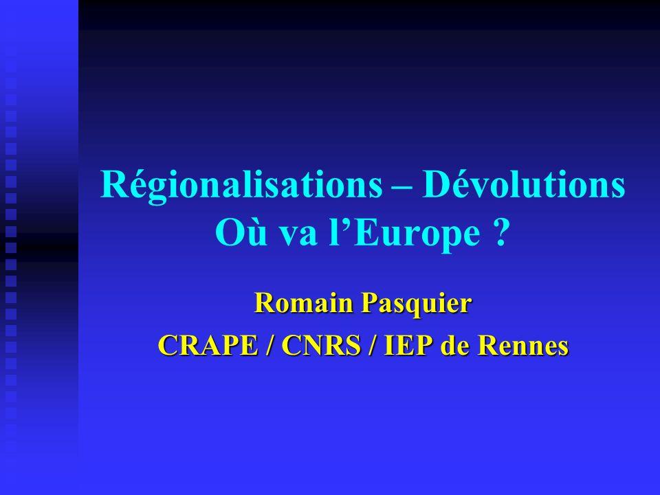 Régionalisations – Dévolutions Où va lEurope ? Romain Pasquier CRAPE / CNRS / IEP de Rennes