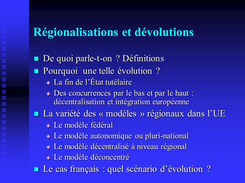 Régionalisations et dévolutions De quoi parle-t-on ? Définitions De quoi parle-t-on ? Définitions Pourquoi une telle évolution ? Pourquoi une telle év
