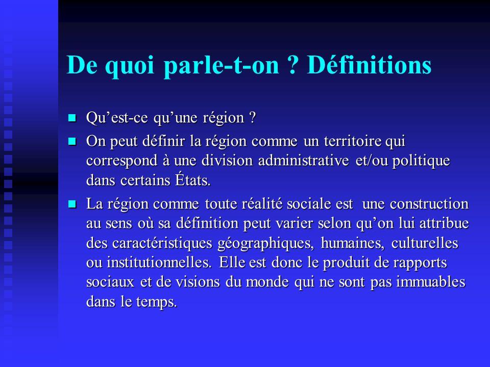 De quoi parle-t-on ? Définitions Quest-ce quune région ? Quest-ce quune région ? On peut définir la région comme un territoire qui correspond à une di