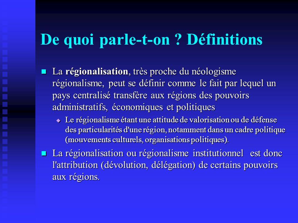 De quoi parle-t-on ? Définitions La régionalisation, très proche du néologisme régionalisme, peut se définir comme le fait par lequel un pays centrali