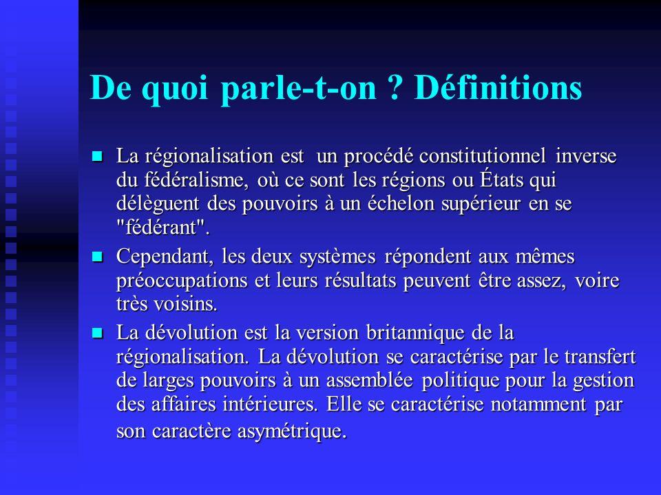De quoi parle-t-on ? Définitions La régionalisation est un procédé constitutionnel inverse du fédéralisme, où ce sont les régions ou États qui délègue
