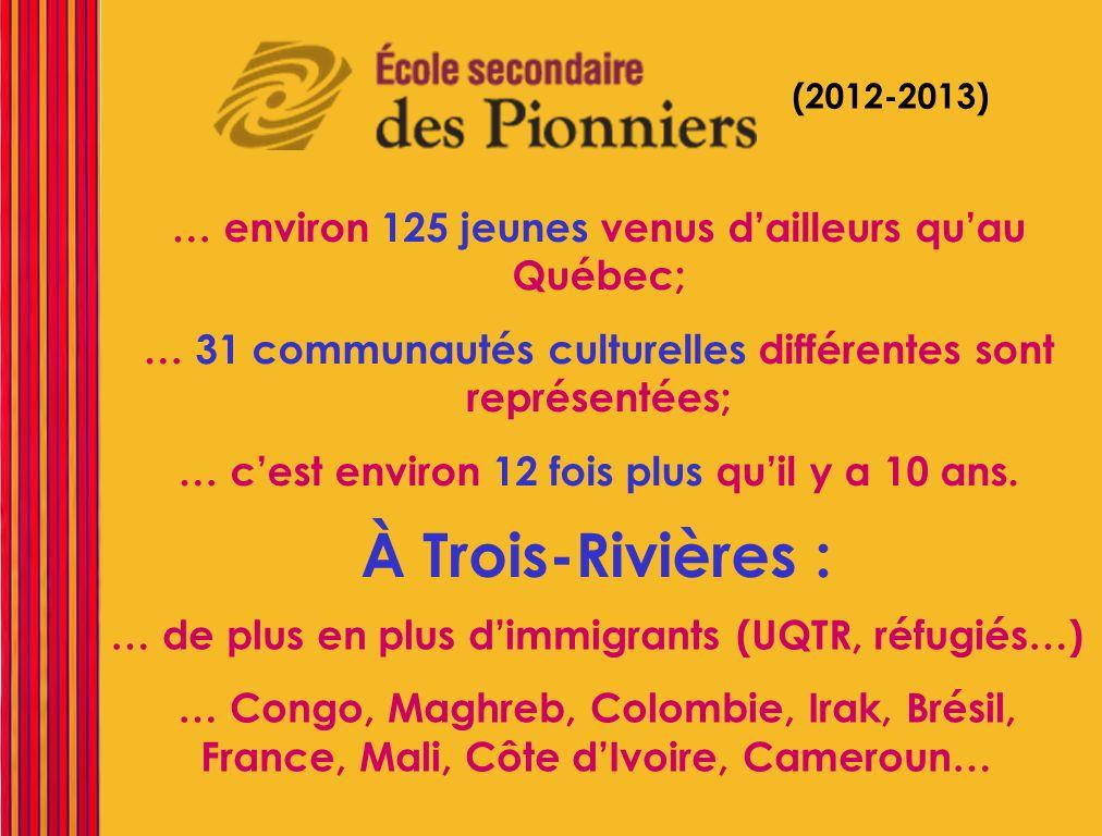 … environ 125 jeunes venus dailleurs quau Québec; … 31 communautés culturelles différentes sont représentées; … cest environ 12 fois plus quil y a 10