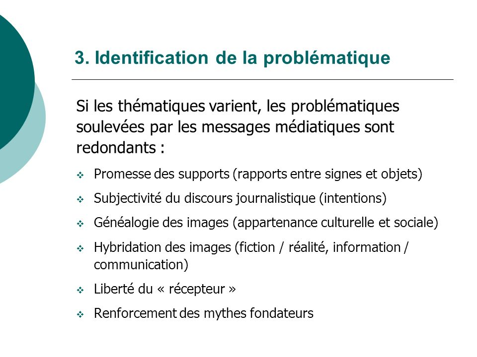 3. Identification de la problématique Si les thématiques varient, les problématiques soulevées par les messages médiatiques sont redondants : Promesse