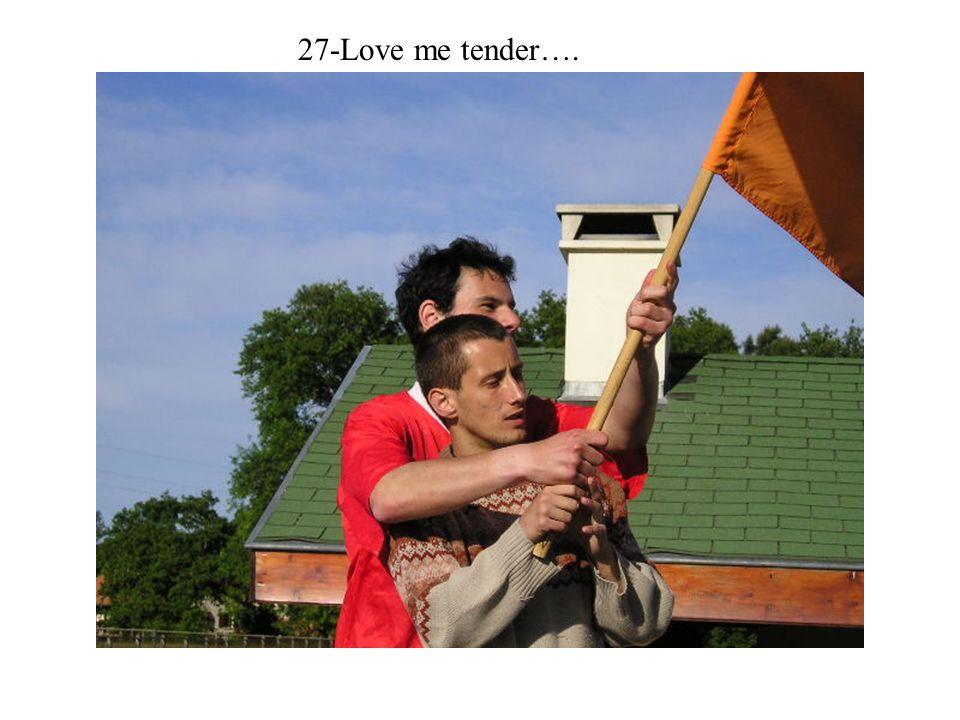 27-Love me tender….