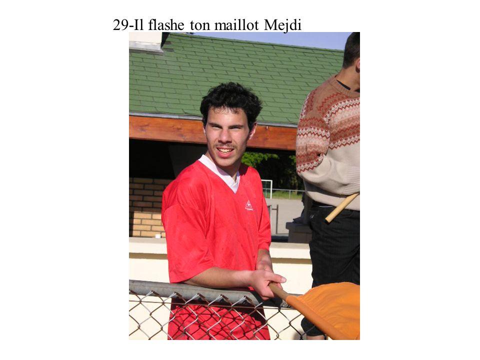 29-Il flashe ton maillot Mejdi