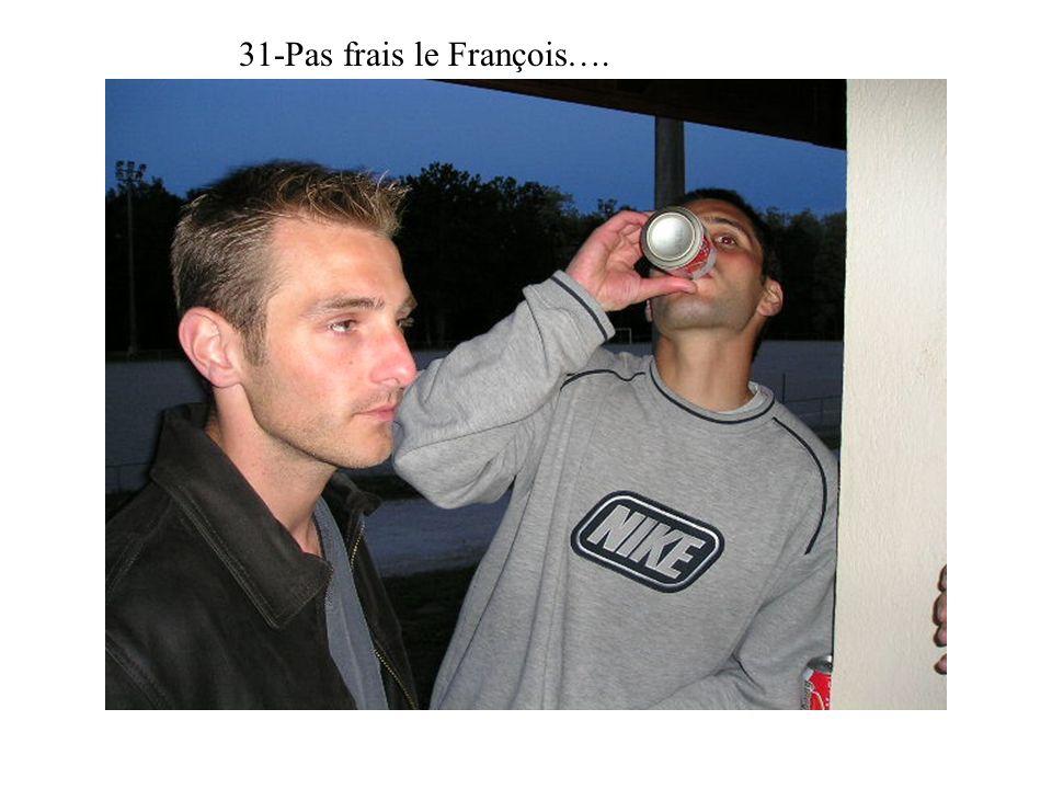 31-Pas frais le François….