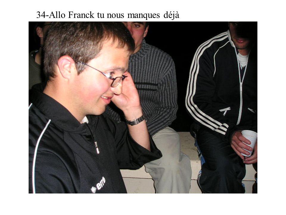 34-Allo Franck tu nous manques déjà