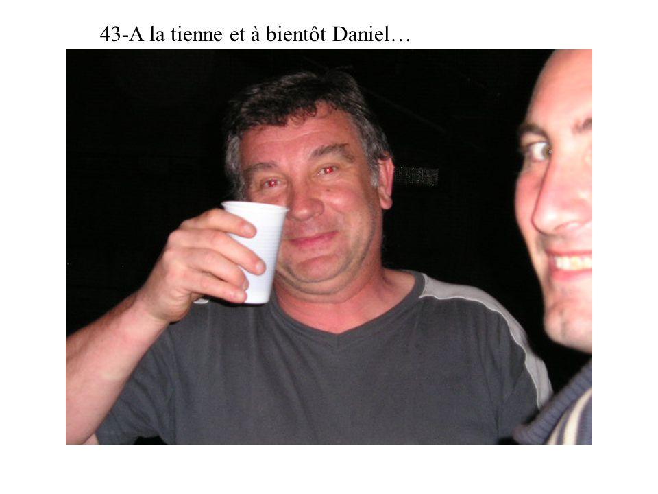 43-A la tienne et à bientôt Daniel…