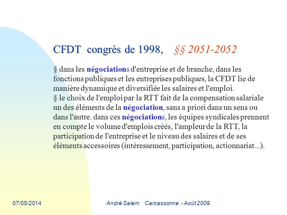 07/05/2014André Salem Carcassonne - Août 2009 CFDT congrès de 1998, CFDT congrès de 1998, §§ 2051-2052 § dans les négociations d entreprise et de branche, dans les fonctions publiques et les entreprises publiques, la CFDT lie de manière dynamique et diversifiée les salaires et l emploi.
