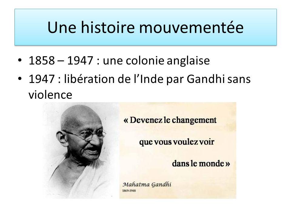 Une histoire mouvementée 1858 – 1947 : une colonie anglaise 1947 : libération de lInde par Gandhi sans violence