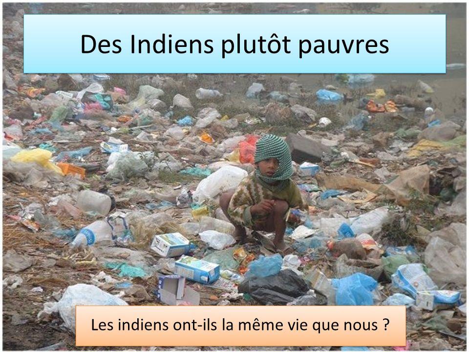 Des Indiens plutôt pauvres Les indiens ont-ils la même vie que nous