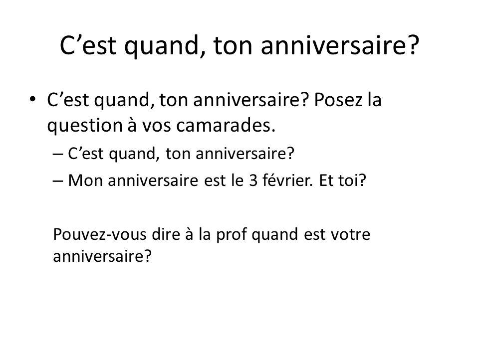 Cest quand, ton anniversaire? Cest quand, ton anniversaire? Posez la question à vos camarades. – Cest quand, ton anniversaire? – Mon anniversaire est