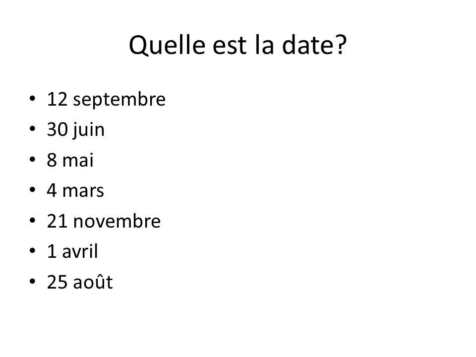 Quelle est la date? 12 septembre 30 juin 8 mai 4 mars 21 novembre 1 avril 25 août