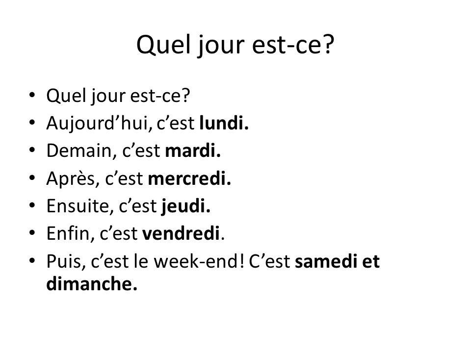 Pour communiquer To talk about days of the week: – Quel jour est-ce.