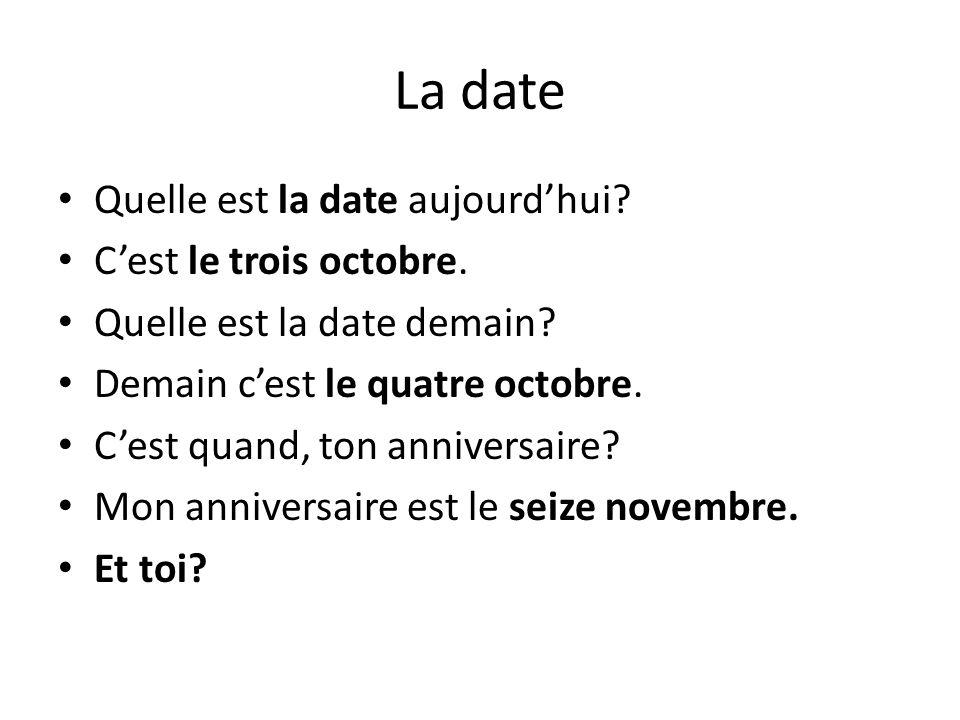 La date Quelle est la date aujourdhui? Cest le trois octobre. Quelle est la date demain? Demain cest le quatre octobre. Cest quand, ton anniversaire?