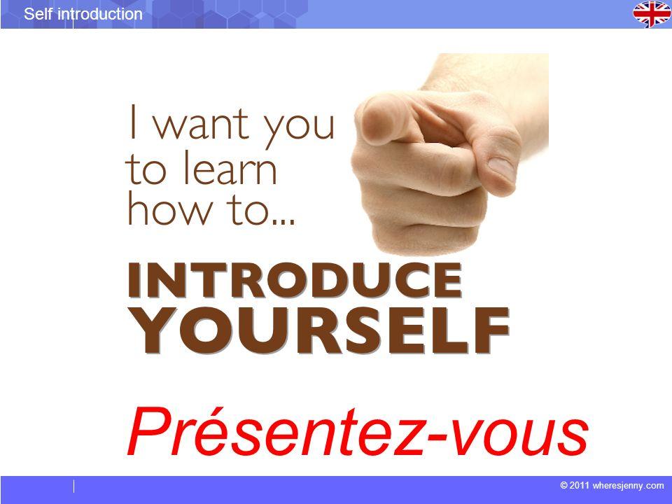 © 2011 wheresjenny.com Self introduction Présentez-vous