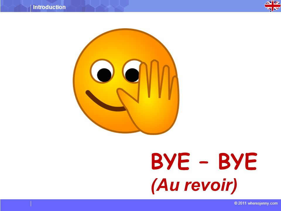 Introduction © 2011 wheresjenny.com BYE – BYE (Au revoir)