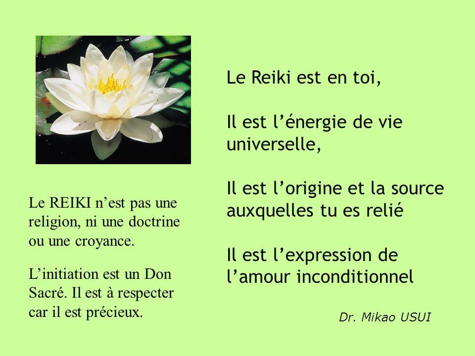 Le Reiki est en toi, Il est l é nergie de vie universelle, Il est l origine et la source auxquelles tu es reli é, Il est l expression de l amour incon