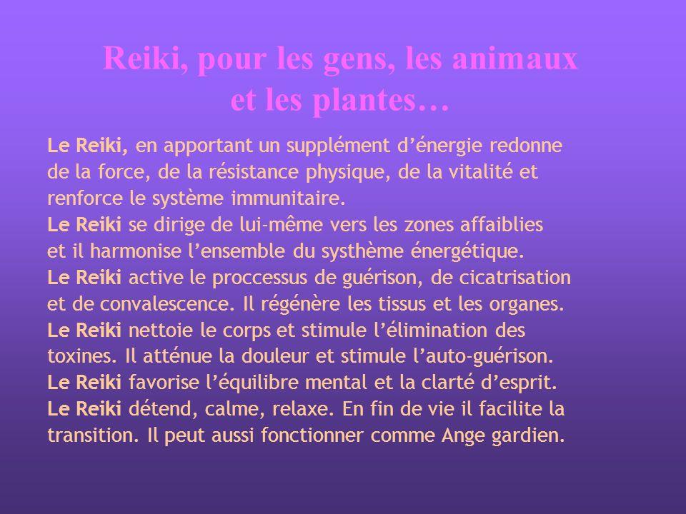 Reiki, pour les gens, les animaux et les plantes… Le Reiki, en apportant un supplément dénergie redonne de la force, de la résistance physique, de la