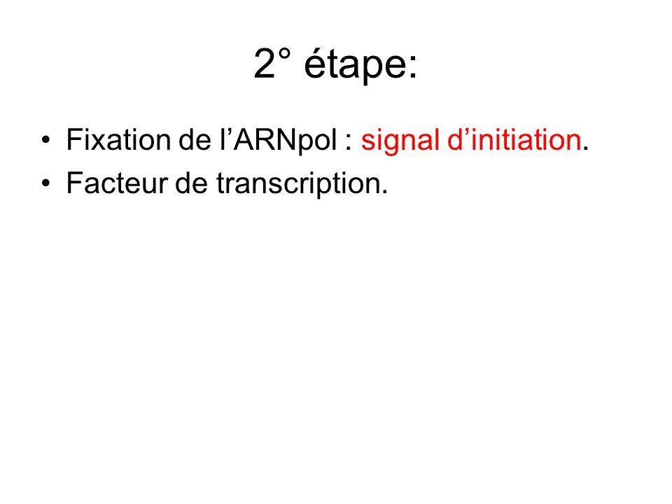 2° étape: Fixation de lARNpol : signal dinitiation. Facteur de transcription.