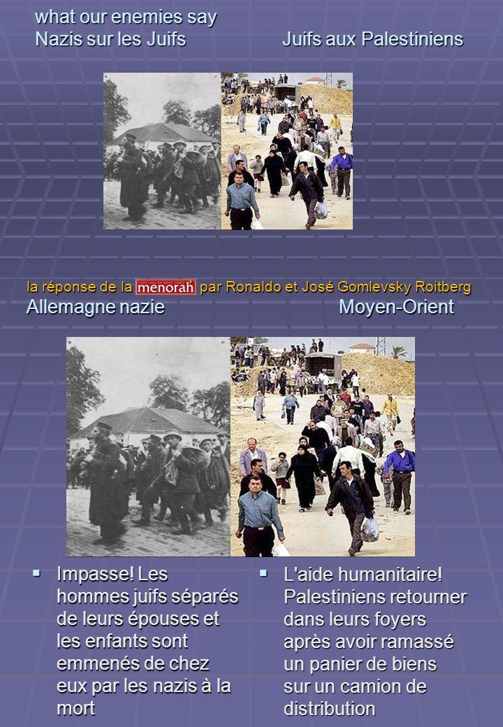 what our enemies say Nazis sur les Juifs Juifs aux Palestiniens Impasse! Les hommes juifs séparés de leurs épouses et les enfants sont emmenés de chez