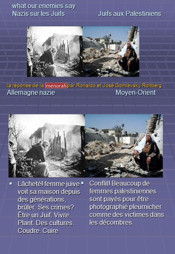 what our enemies say Nazis sur les Juifs Juifs aux Palestiniens Lâcheté! femme juive voit sa maison depuis des générations, brûler. Ses crimes? Être u