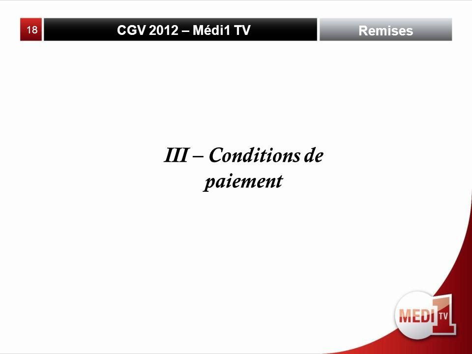 CGV 2012 – Médi1 TV Remises III – Conditions de paiement 18