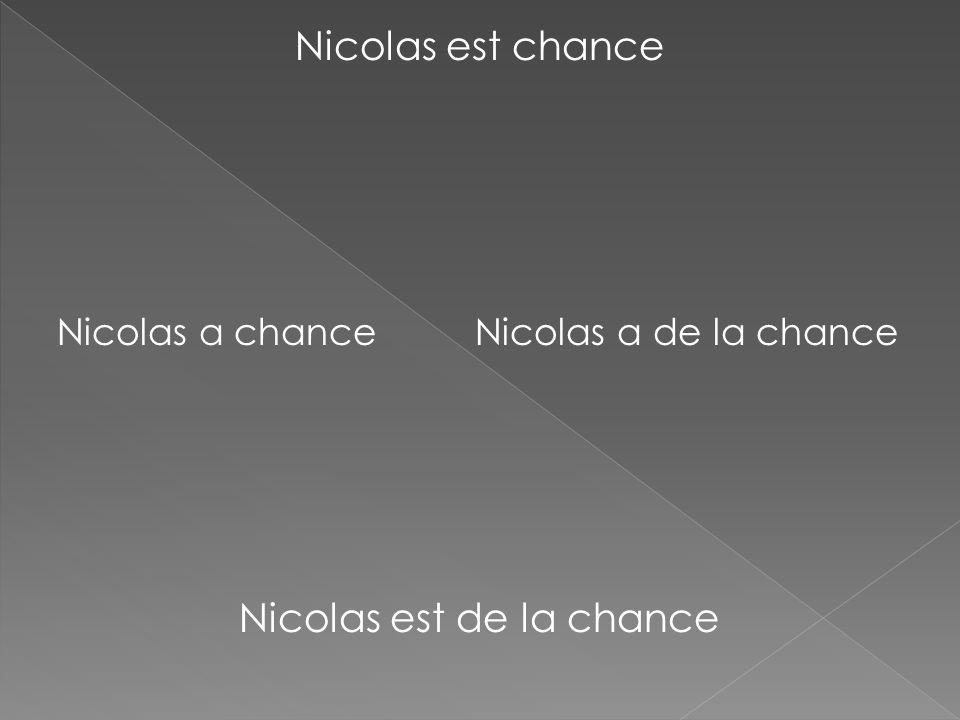 Nicolas est chance Nicolas a chance Nicolas a de la chance Nicolas est de la chance