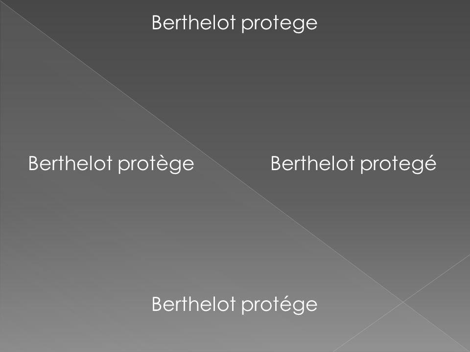 Berthelot protege Berthelot protège Berthelot protegé Berthelot protége