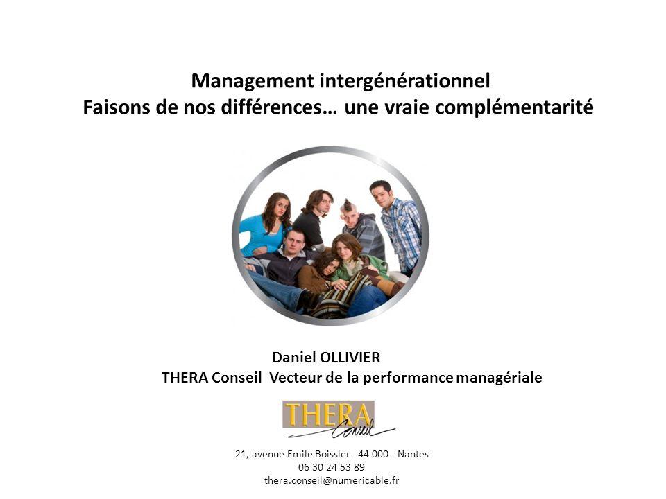 Management intergénérationnel Faisons de nos différences… une vraie complémentarité Daniel OLLIVIER THERA Conseil Vecteur de la performance managérial