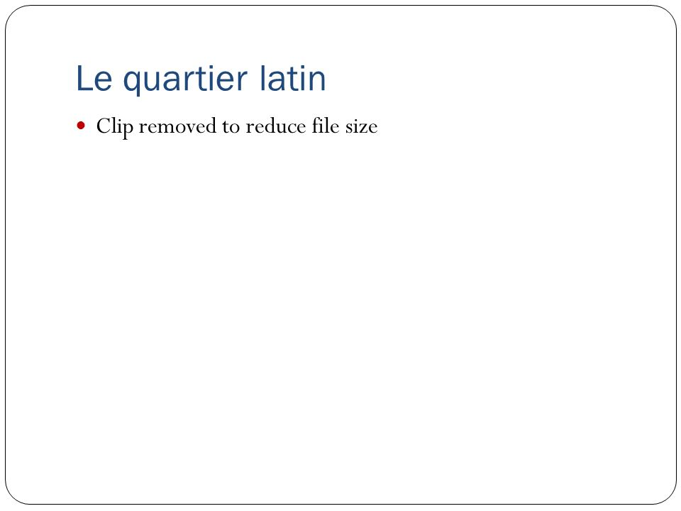 Le quartier latin Clip removed to reduce file size