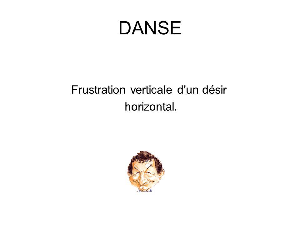 DANSE Frustration verticale d'un désir horizontal.