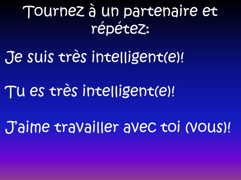 Tournez à un partenaire et répétez: Tu es très intelligent(e).