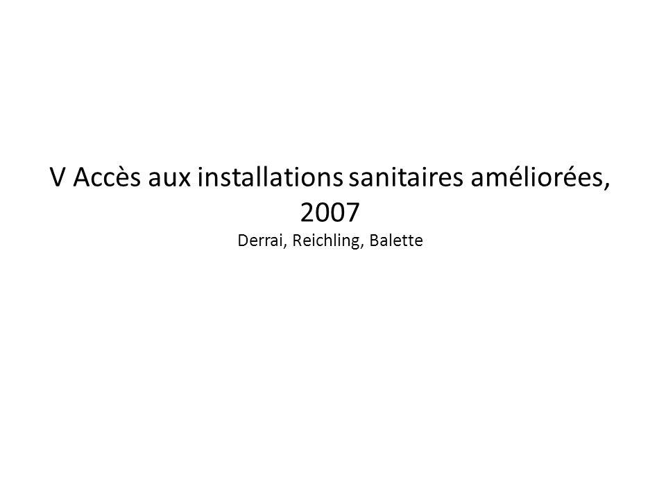 V Accès aux installations sanitaires améliorées, 2007 Derrai, Reichling, Balette