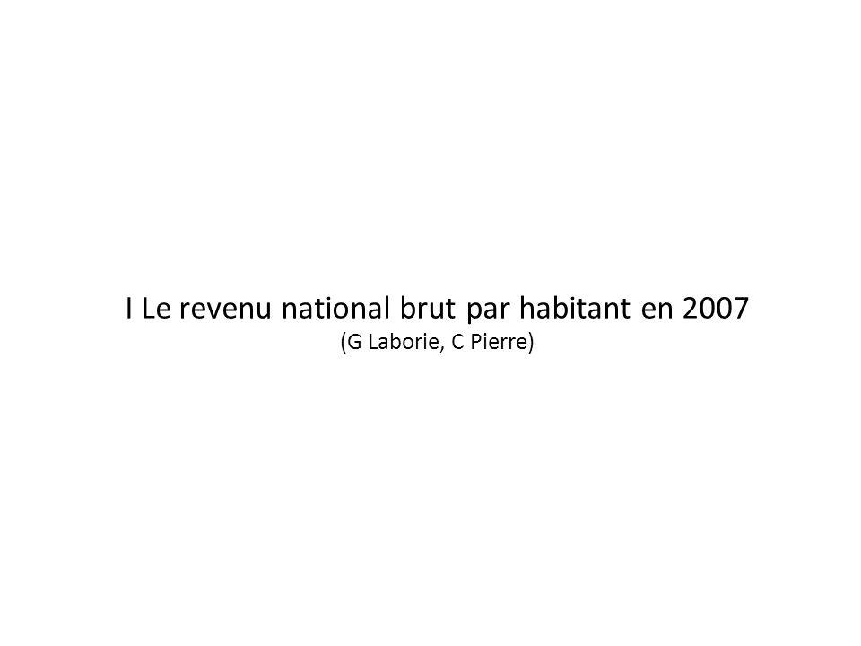 I Le revenu national brut par habitant en 2007 (G Laborie, C Pierre)