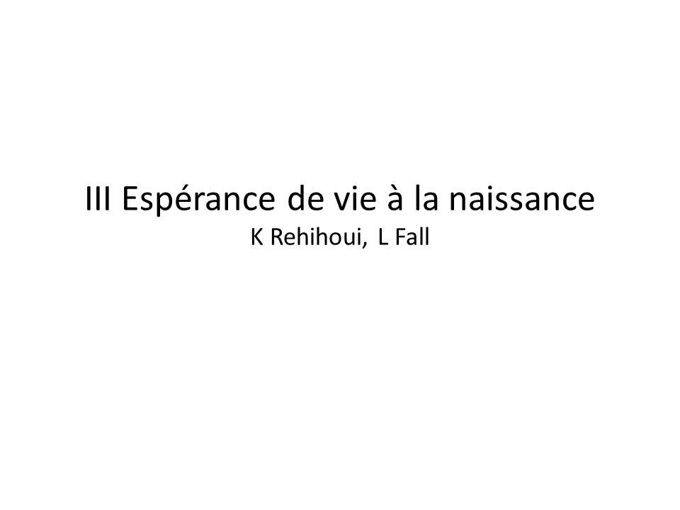 III Espérance de vie à la naissance K Rehihoui, L Fall