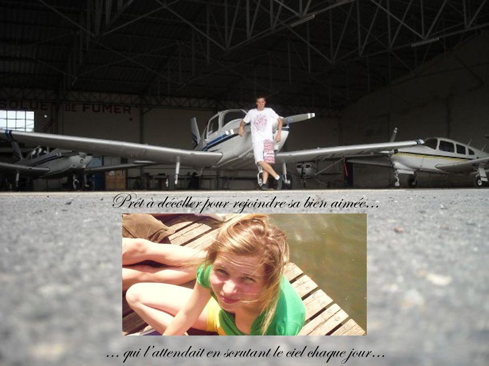 Prêt à décoller pour rejoindre sa bien aimée… … qui lattendait en scrutant le ciel chaque jour…