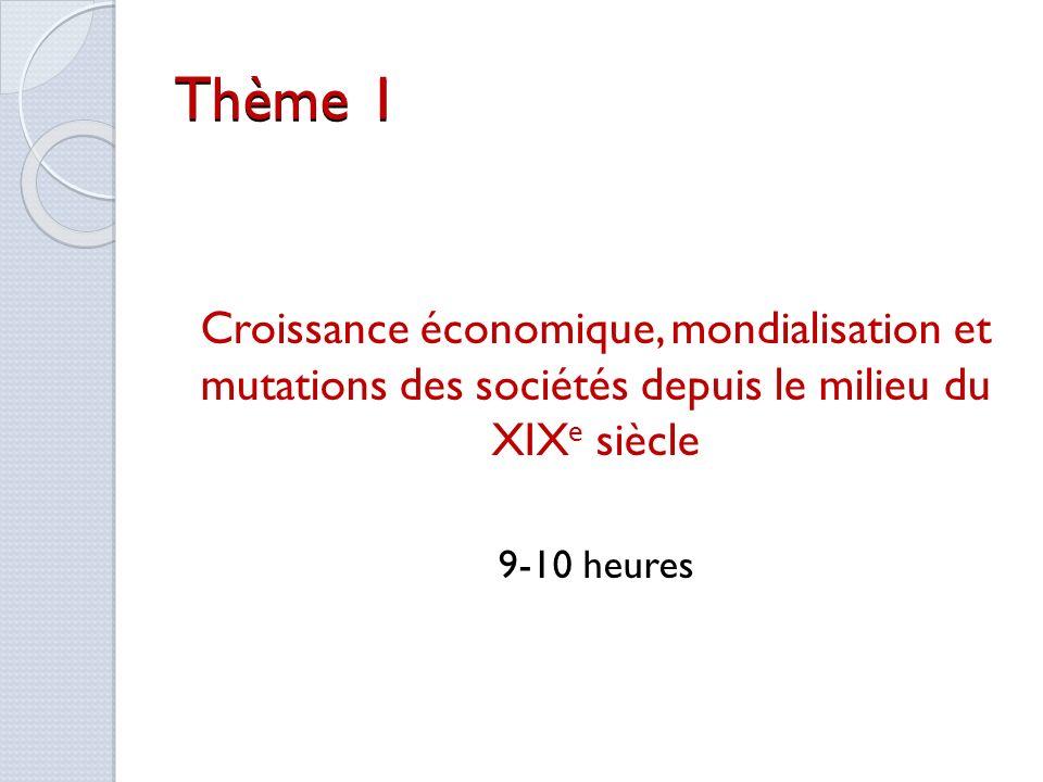 Thème 1 Question 1 : Croissance et mondialisation La croissance économique et ses différentes phases depuis 1850 2-3 heures