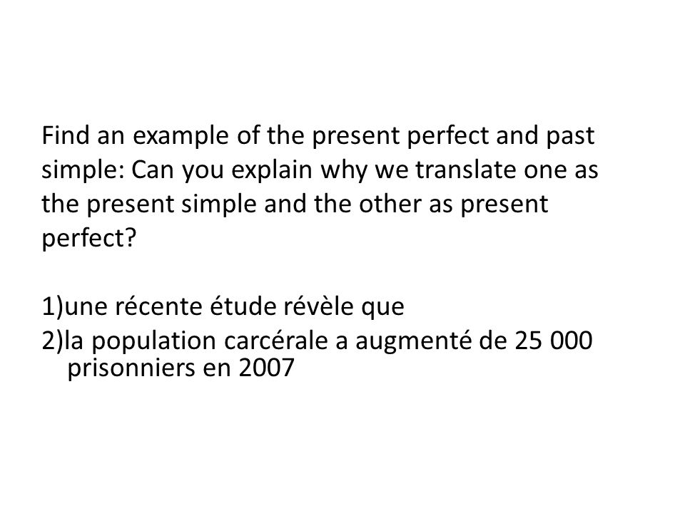THE PRESENT PERFECT PAST SIMPLE roots an action in the past – We want to know WHEN.