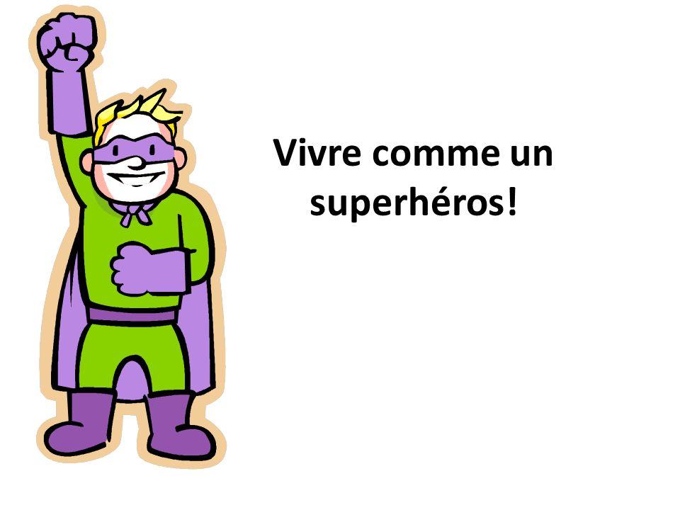 Vivre comme un superhéros!